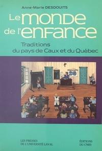 Anne-Marie Desdouits - Le Monde de l'enfance : traditions du pays de Caux et du Québec.