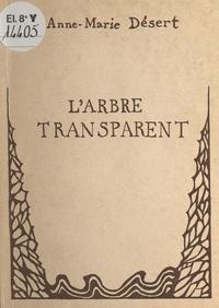 Anne-Marie Désert - L'arbre transparent.