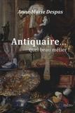 Anne-Marie Despas - Antiquaire... quel beau métier !.