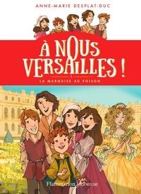 Anne-Marie Desplat-Duc - A nous Versailles ! Tome 1 : La marquise au poison.