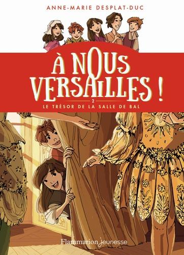 A nous Versailles ! Tome 2 Le trésor de la salle de bal