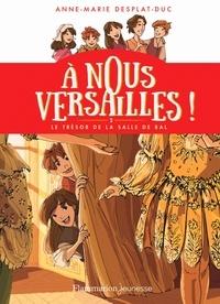 Anne-Marie Desplat-Duc - A nous Versailles ! Tome 2 : Le trésor de la salle de bal.