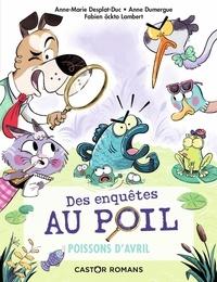 Anne-Marie Desplat-Duc et Anne Dumergue - Des enquêtes au poil Tome 4 : Poissons d'avril.