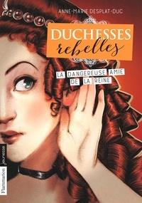 Anne-Marie Desplat-Duc - Duchesses rebelles Tome 2 : La dangereuse amie de la reine.