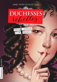 Anne-Marie Desplat-Duc - Duchesses rebelles Tome 3 : Pour l'amour d'un prince.