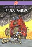 Anne-Marie Desplat-Duc - Je serai pompier.