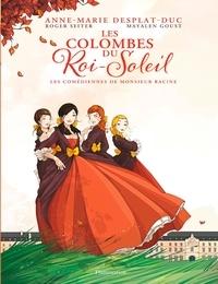 Anne-Marie Desplat-Duc - Les Colombes du Roi-Soleil (BD) Tome 1 : Les comédiennes de monsieur Racine.