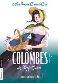 Anne-Marie Desplat-Duc - Les Colombes du Roi-Soleil Tome 11 : Jeanne, parfumeur du Roi.