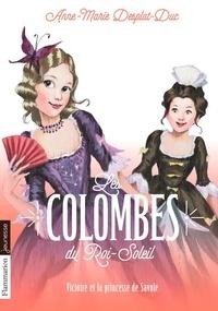 Anne-Marie Desplat-Duc - Les Colombes du Roi-Soleil Tome 12 : Victoire et la princesse de Savoie.