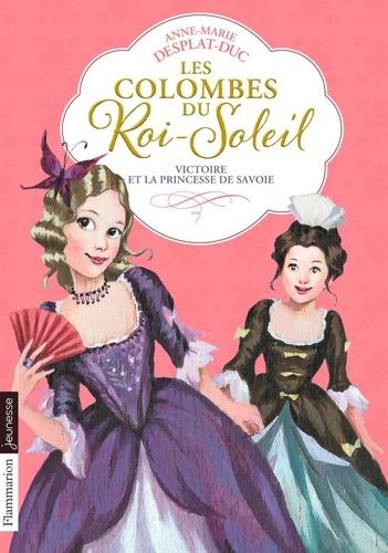 Les Colombes du Roi-Soleil Tome 12 Victoire et la princesse de Savoie