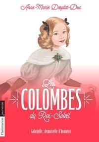 Anne-Marie Desplat-Duc - Les Colombes du Roi-Soleil Tome 13 : Gabrielle, demoiselle d'honneur.
