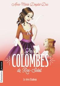 Anne-Marie Desplat-Duc - Les Colombes du Roi-Soleil Tome 5 : Le rêve d'Isabeau.
