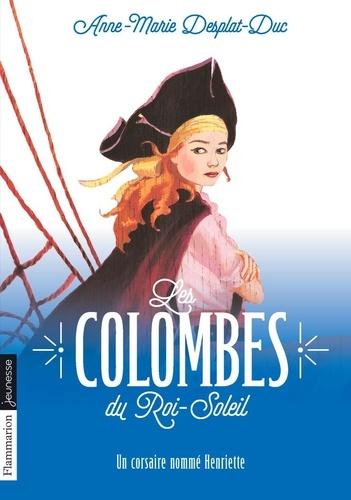 Les Colombes du Roi-Soleil Tome 7 Un corsaire nommé Henriette