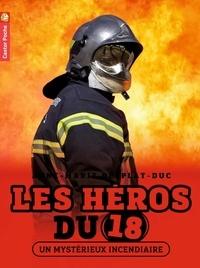Anne-Marie Desplat-Duc - Les héros du 18 Tome 1 : Un mystérieux incendiaire.