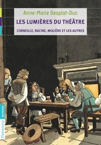 Anne-Marie Desplat-Duc - Les lumières du théâtre - Corneille, Racine, Molière et les autres.