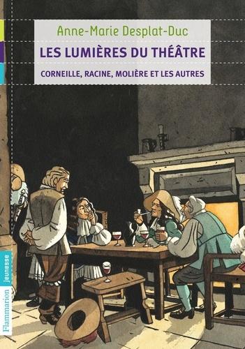 Les lumières du théâtre. Corneille, Racine, Molière et les autres