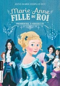 Anne-Marie Desplat-Duc - Marie-Anne fille du roi Tome 1 : Premier bal à Versaille.