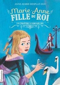 Anne-Marie Desplat-Duc - Marie-Anne, fille du roi Tome 2 : Un traître à Versailles.