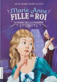 Anne-Marie Desplat-Duc - Marie-Anne, fille du roi Tome 3 : Le secret de la lavandière.