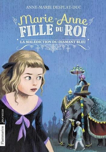Marie-Anne, fille du roi Tome 5 La malédiction du diamant bleu