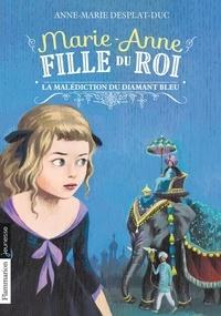 Anne-Marie Desplat-Duc - Marie-Anne, fille du roi Tome 5 : La malédiction du diamant bleu.