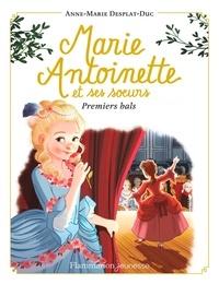 Anne-Marie Desplat-Duc - Marie-Antoinette et ses soeurs Tome 2 : Premiers bals.