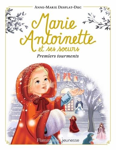 Anne-Marie Desplat-Duc - Marie-Antoinette et ses soeurs Tome 3 : Premiers tourments.