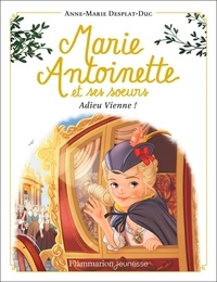 Anne-Marie Desplat-Duc - Marie-Antoinette et ses soeurs Tome 4 : Adieu Vienne !.