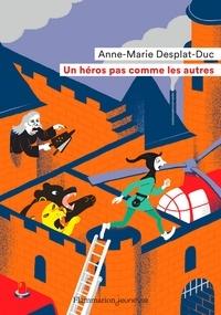 Anne-Marie Desplat-Duc - Un héros pas comme les autres.