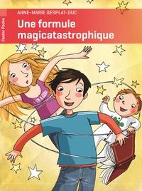 Anne-Marie Desplat-Duc - Une formule magicatastrophique.