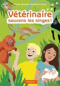 Anne-Marie Desplat-Duc - Vétérinaire Tome 6 : Vétérinaire sauvons les singes !.