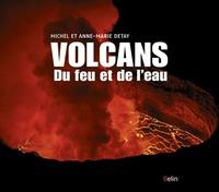 Anne-Marie Detay et Michel Detay - Les volcans - Du feu et de l'eau.