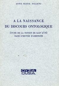 Anne-Marie Dillens - A la naissance du discours ontologique - Etude de la notion de Kao Ayto dans l'oeuvre d'Aristote.