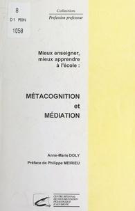 Anne-Marie Doly et Pierre Danel - Mieux enseigner, mieux apprendre à l'école : métacognition et médiation.