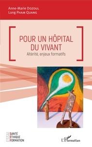 Anne-Marie Dozoul et Long Pham Quang - Pour un hôpital du vivant - Altérité, enjeux formatifs.
