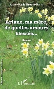 Anne-Marie Drouin-Hans - Ariane, ma mère, de quelles amours blessée....