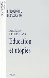 Anne-Marie Drouin-Hans - Education et utopies.
