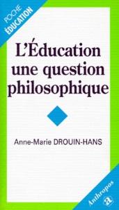 Anne-Marie Drouin-Hans - L'éducation, une question philosophique.