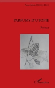 Anne-Marie Drouin-Hans - Parfums d'utopie.