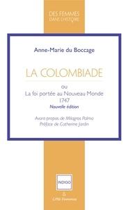 Anne-Marie Du Bocage - La Colombiade ou La foi portée au Nouveau Monde.