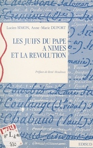 Anne-Marie Duport et Lucien Simon - Les Juifs du Pape à Nîmes et la Révolution.