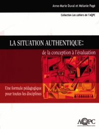 Anne-marie Duval et Mélanie Pagé - La situation authentique : de la conception à l'évaluation - une formule pédagogique pour toutes les disciplines.