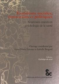 Anne-Marie Etienne et Isabelle Bragard - Evolutions sociales, innovations et politiques - Nouveaux enjeux en psychologie de la santé.