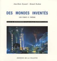 Anne-Marie Eyssartel et Bernard Rochette - Des mondes inventés - Les parcs à thèmes suivi de Biosphère II.