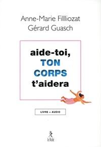 Anne-Marie Filliozat et Gérard Guasch - Aide-toi et ton corps t'aidera. 1 CD audio