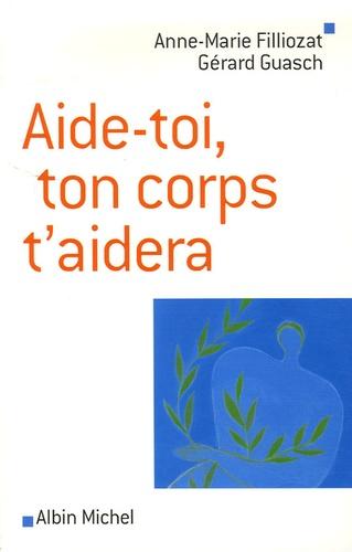 Anne-Marie Filliozat et Gérard Guasch - Aide-toi, ton corps t'aidera.