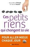 Anne-Marie Filliozat et Gérard Guasch - Ces petits riens qui changent la vie.