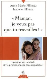 """Anne-Marie Filliozat et Isabelle Filliozat - """"Maman, je ne veux pas que tu travailles !"""" - Concilier vie familiale et vie professionnelle sans culpabiliser."""