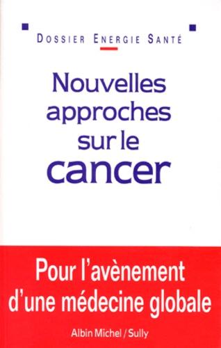 Anne-Marie Filliozat et  Collectif - Nouvelles approches sur le cancer.