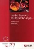 Anne-Marie Fischer et Virginie Siguret - Les traitements antithrombotiques.